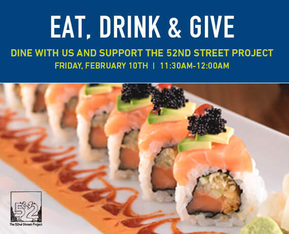 Eat, Drink & Give - Dine with us and support the 52nd Street Project Friday, February 10th 11:30am-12:00am